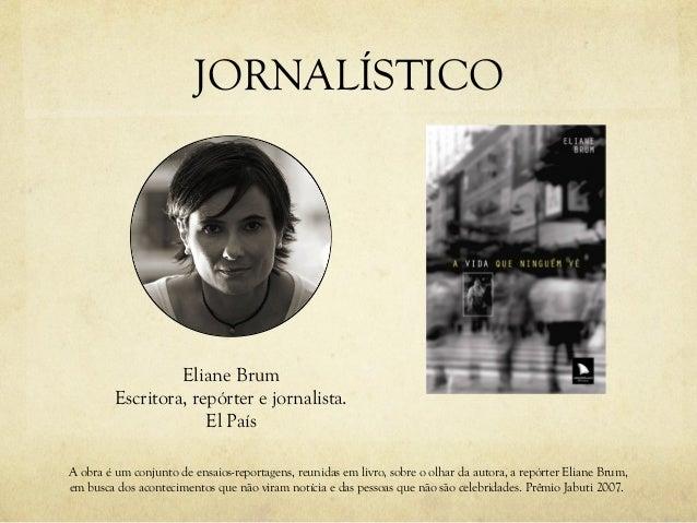 JORNALÍSTICO Eliane Brum Escritora, repórter e jornalista. El País A obra é um conjunto de ensaios-reportagens, reunidas e...