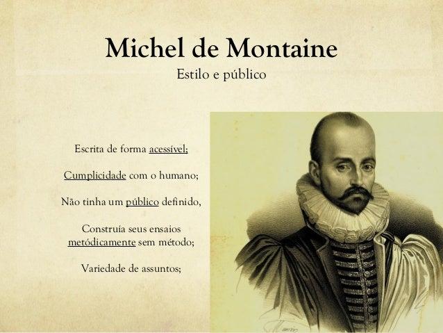 Michel de Montaine Estilo e público Escrita de forma acessível; Cumplicidade com o humano; Não tinha um público definido, ...