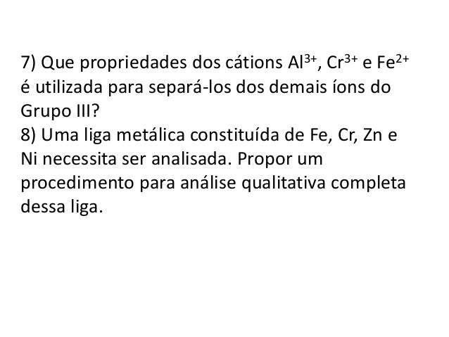 É possível ver na Tabela  que se [H+] for muito  grande, pode haver uma  precipitação incompleta  de Pb2+ e Cd2+. Por  out...