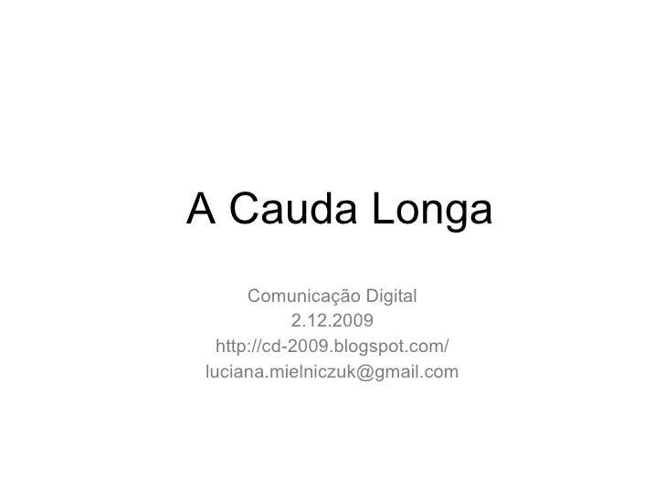 Comunica ção  Digital 2.12.2009 http://cd-2009.blogspot.com/ [email_address] A Cauda Longa