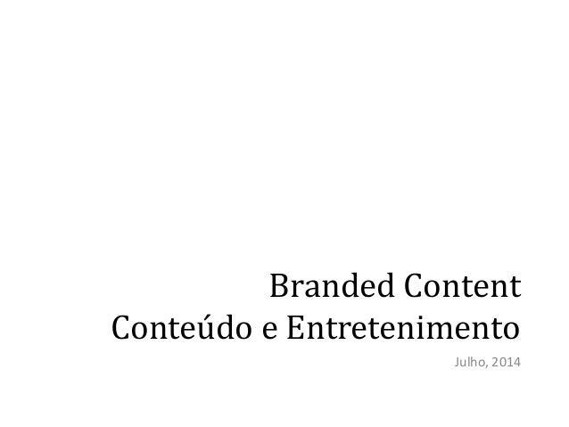 Branded Content Conteúdo e Entretenimento Julho, 2014