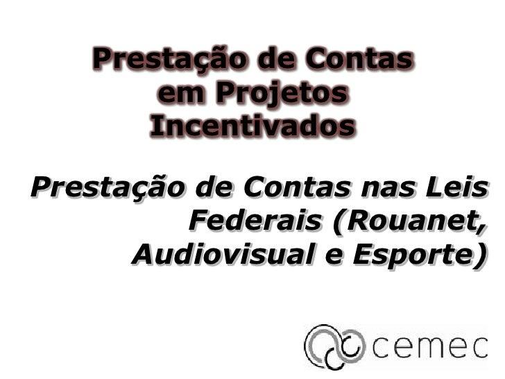 Prestação de Contas       em Projetos      IncentivadosPrestação de Contas nas Leis         Federais (Rouanet,      Audiov...