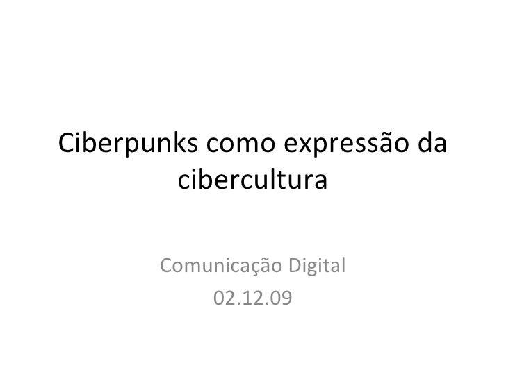 Ciberpunks como expressão da cibercultura Comunica ção Digital 02.12.09
