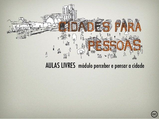 AULAS LIVRES módulo perceber e pensar a cidade