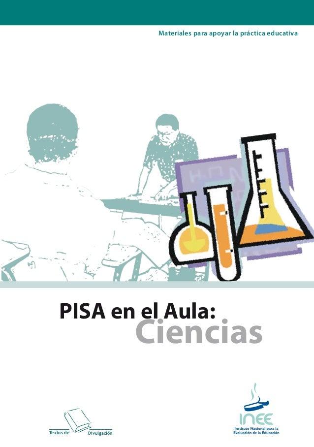 Materiales para apoyar la práctica educativa Textos de Divulgación PISA en el Aula: CienciasPISAenelAula:Ciencias inee@ine...