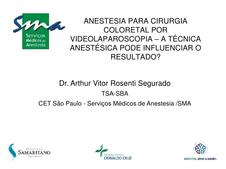 ANESTESIA PARA CIRURGIA COLORETAL POR VIDEOLAPAROSCOPIA – A TÉCNICA ANESTÉSICA PODE INFLUENCIAR O RESULTADO?<br />Dr. Arth...