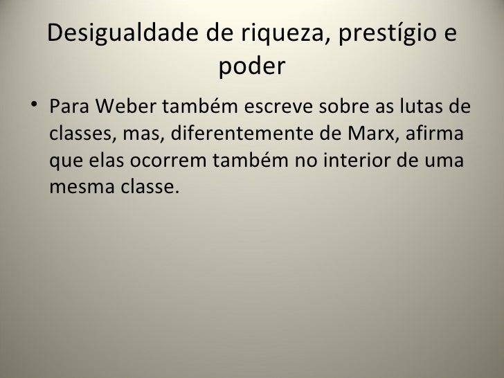 Desigualdade de riqueza, prestígio e poder <ul><li>Para Weber também escreve sobre as lutas de classes, mas, diferentement...