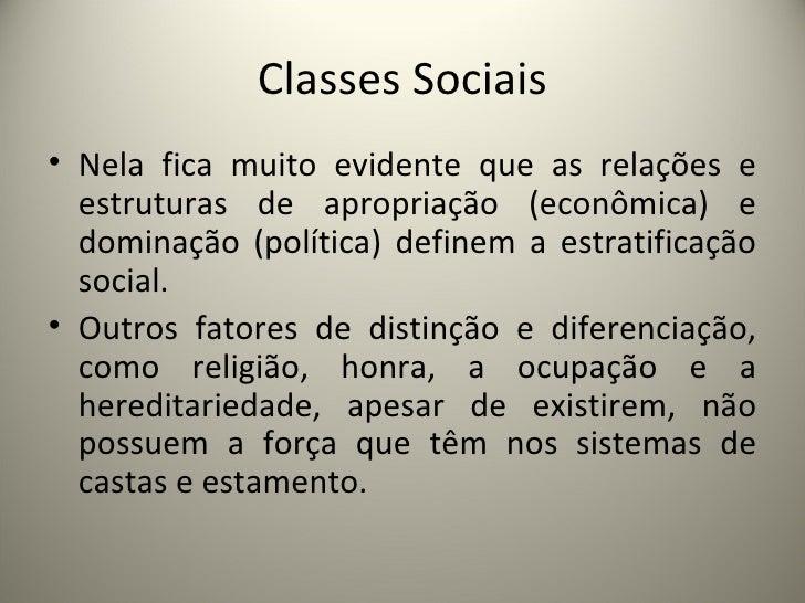 Classes Sociais <ul><li>Nela fica muito evidente que as relações e estruturas de apropriação (econômica) e dominação (polí...