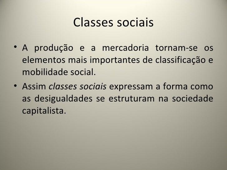 Classes sociais <ul><li>A produção e a mercadoria tornam-se os elementos mais importantes de classificação e mobilidade so...