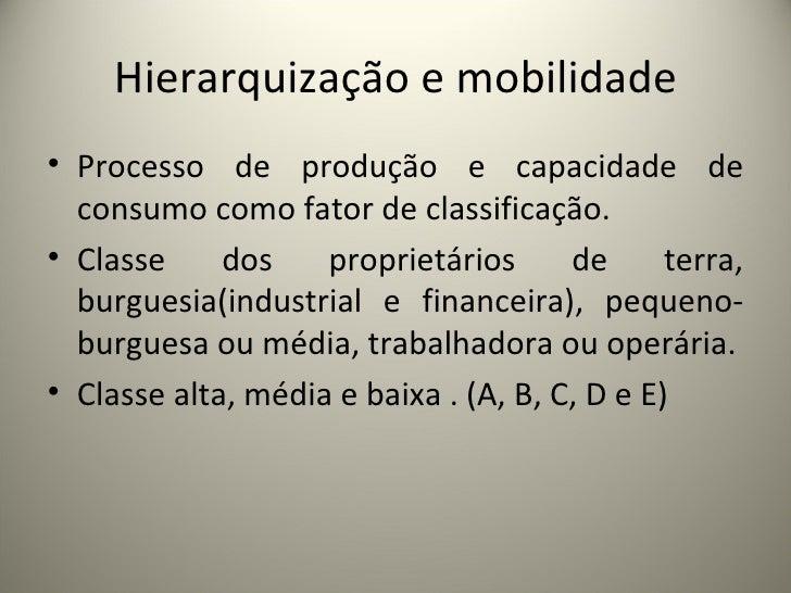 Hierarquização e mobilidade <ul><li>Processo de produção e capacidade de consumo como fator de classificação. </li></ul><u...