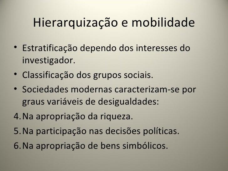 Hierarquização e mobilidade <ul><li>Estratificação dependo dos interesses do investigador. </li></ul><ul><li>Classificação...
