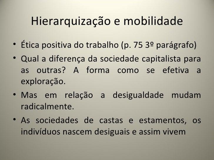 Hierarquização e mobilidade <ul><li>Ética positiva do trabalho (p. 75 3º parágrafo) </li></ul><ul><li>Qual a diferença da ...