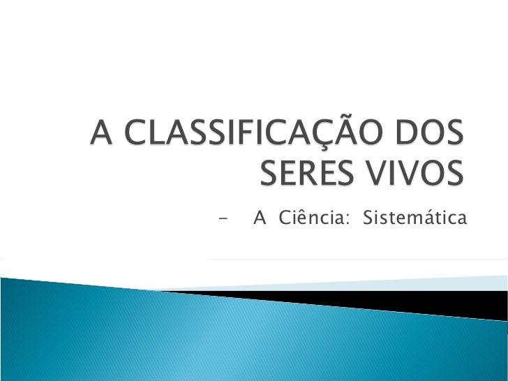 -  A  Ciência:  Sistemática