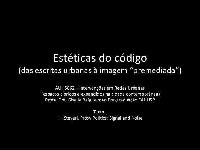 """Estéticas do código (das escritas urbanas à imagem """"premediada"""") AUH5862 – Intervenções em Redes Urbanas (espaços cíbridos..."""