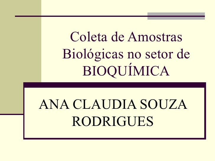 Coleta de Amostras Biológicas no setor de BIOQUÍMICA ANA CLAUDIA SOUZA RODRIGUES