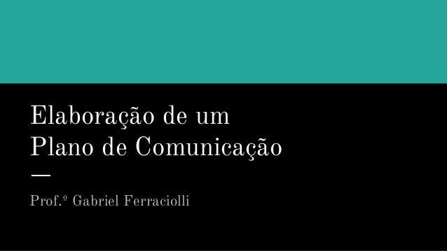 Elaboração de um Plano de Comunicação Prof.º Gabriel Ferraciolli