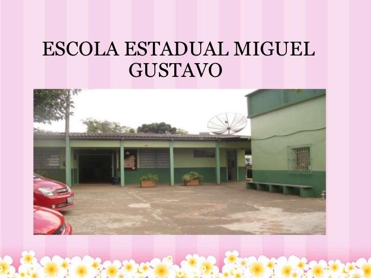 ESCOLA ESTADUAL MIGUEL GUSTAVO
