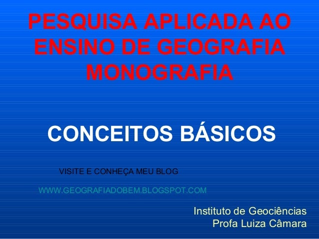 PESQUISA APLICADA AOENSINO DE GEOGRAFIA    MONOGRAFIA CONCEITOS BÁSICOS   VISITE E CONHEÇA MEU BLOGWWW.GEOGRAFIADOBEM.BLOG...