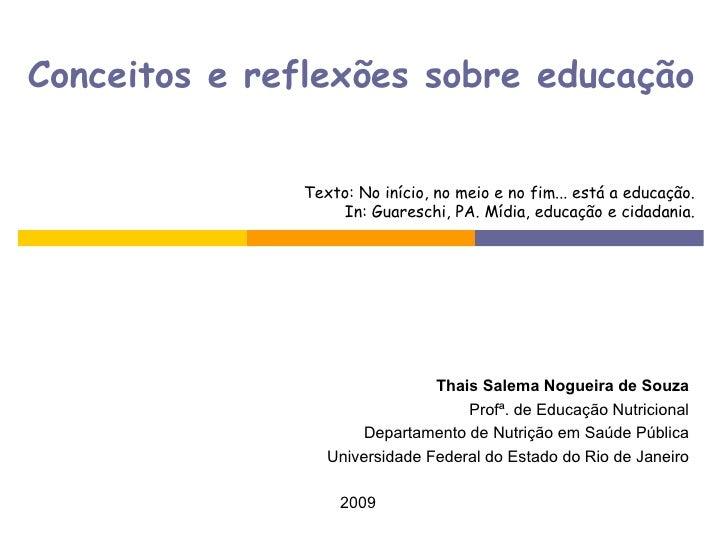 Conceitos e reflexões sobre educação Texto: No início, no meio e no fim... está a educação. In: Guareschi, PA. Mídia, educ...