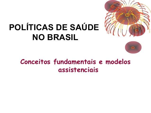 POLÍTICAS DE SAÚDE  NO BRASIL  Conceitos fundamentais e modelos  assistenciais