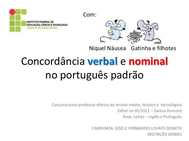 Com:                          Níquel Náusea Gatinha e filhotesConcordância verbal e nominal    no português padrão      Co...