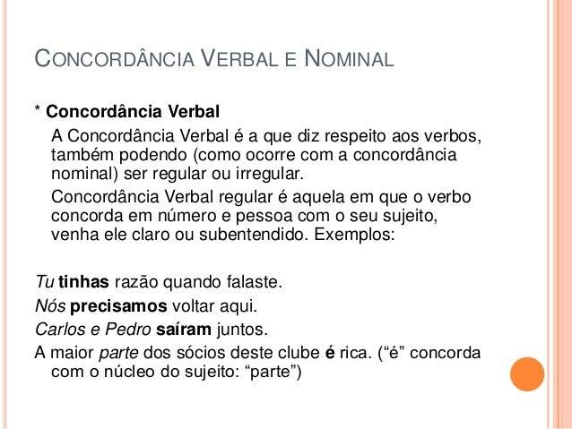CONCORDÂNCIA VERBAL E NOMINAL * Concordância Verbal A Concordância Verbal é a que diz respeito aos verbos, também podendo ...