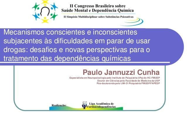 Paulo Jannuzzi Cunha Especialista em Neuropsicologia pelo Instituto de Psiquiatria (IPq) do HC-FMUSP Doutor em Ciências pe...