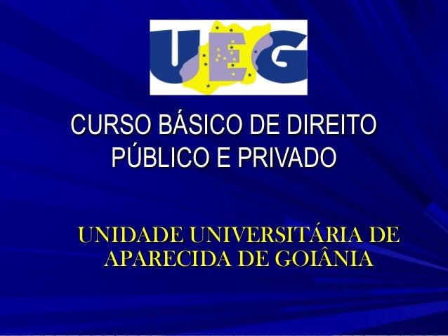 CURSO BÁSICO DE DIREITO PÚBLICO E PRIVADO UNIDADE UNIVERSITÁRIA DE APARECIDA DE GOIÂNIA