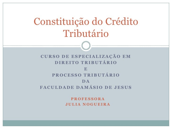 Curso de especialização em<br />Direito tributário<br />E<br />Processo tributário <br />Da<br />Faculdade Damásio de Jesu...