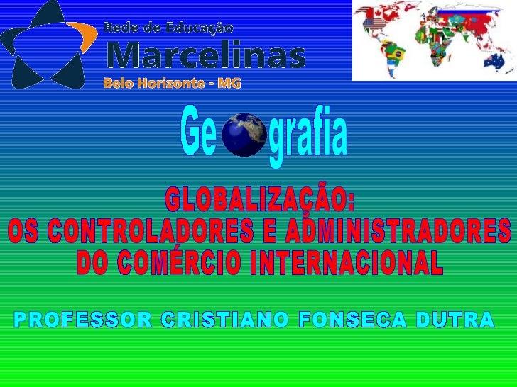 GLOBALIZAÇÃOOs controladores e administradores do Comércio Internacional
