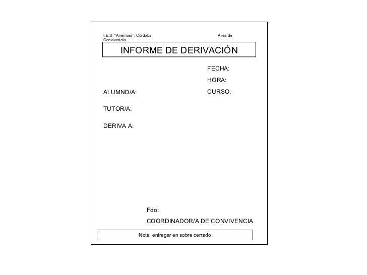 """I.E.S. """"Averroes"""". Córdoba  Área de Convivencia  INFORME DE DERIVACIÓN FECHA: HORA: ALUMNO/A: CURSO: TUTOR/A: DERIVA A: Fd..."""