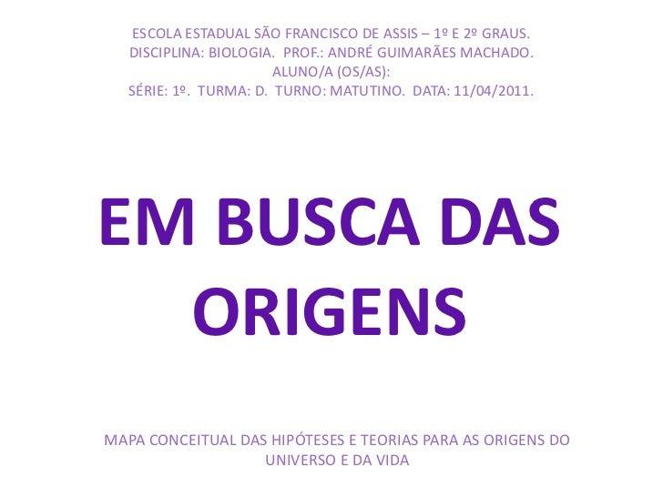 ESCOLA ESTADUAL SÃO FRANCISCO DE ASSIS – 1º E 2º GRAUS. DISCIPLINA: BIOLOGIA.  PROF.: ANDRÉ GUIMARÃES MACHADO. ALUNO/A (OS...