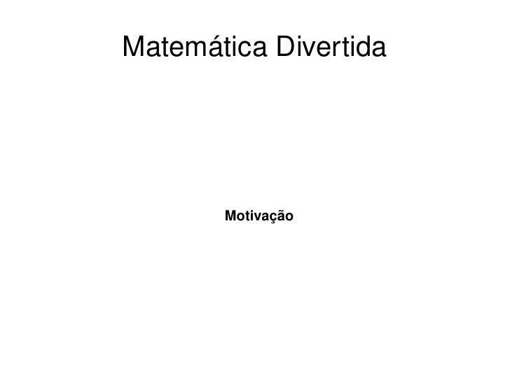 Matemática Divertida Motivação