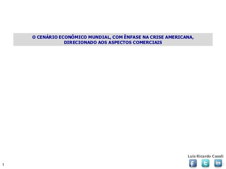 O CENÁRIO ECONÔMICO MUNDIAL, COM ÊNFASE NA CRISE AMERICANA,                DIRECIONADO AOS ASPECTOS COMERCIAIS            ...