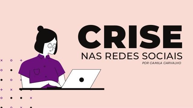 NAS REDES SOCIAIS CRISE POR CAMILA CARVALHO