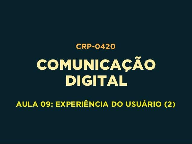 COMUNICAÇÃO DIGITAL CRP-0420 AULA 09: EXPERIÊNCIA DO USUÁRIO (2)