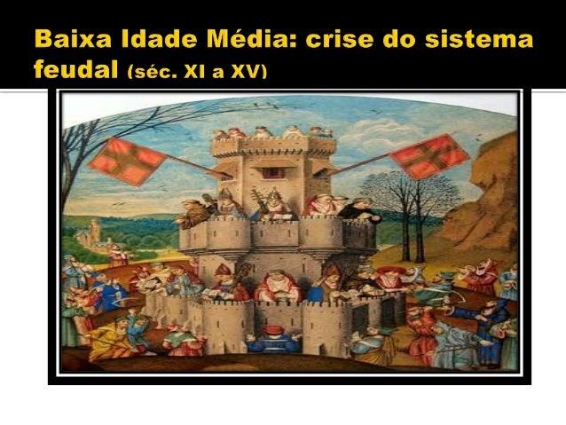  Eventos que marcaram a desestruturação do feudalismo e a transformação dessa sociedade. Crescimento Comercial Cruzadas (...