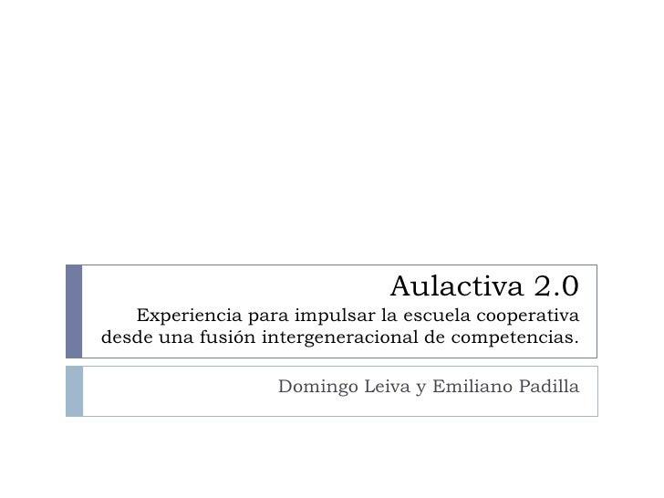Aulactiva2.0Experiencia para impulsar la escuela cooperativa desde una fusión intergeneracional de competencias.<br />Domi...