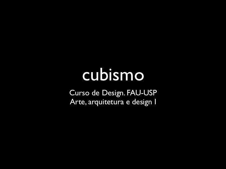cubismoCurso de Design. FAU-USPArte, arquitetura e design I