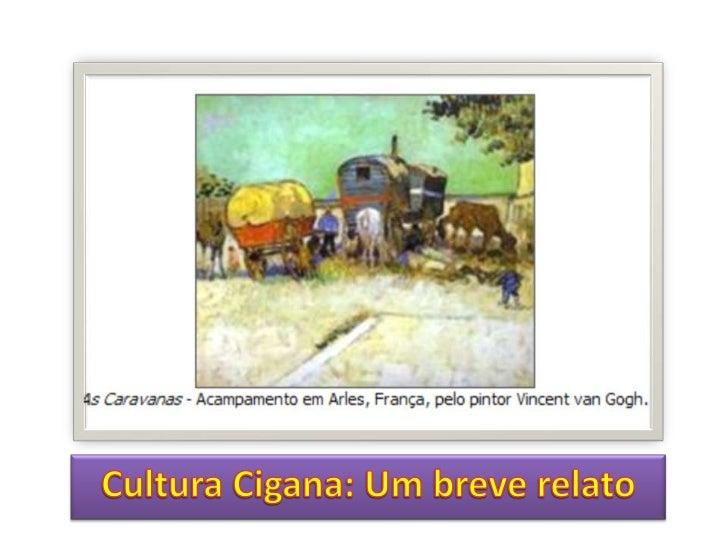 Qual seu conhecimento sobre a cultura cigana?    Seus encantamentos    rituais    Valores e Crenças   Artes e músicas ...