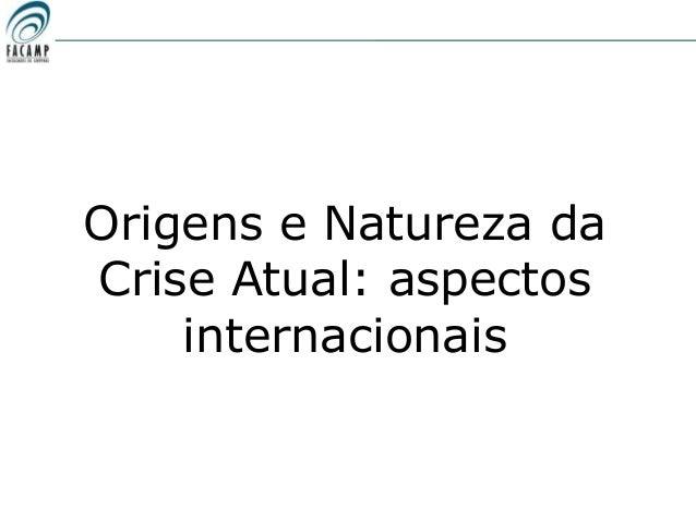 Origens e Natureza daCrise Atual: aspectos    internacionais
