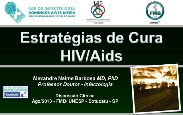 Alexandre Naime Barbosa MD, PhD Professor Doutor - Infectologia Discussão Clínica Ago/2013 - FMB/ UNESP - Botucatu - SP
