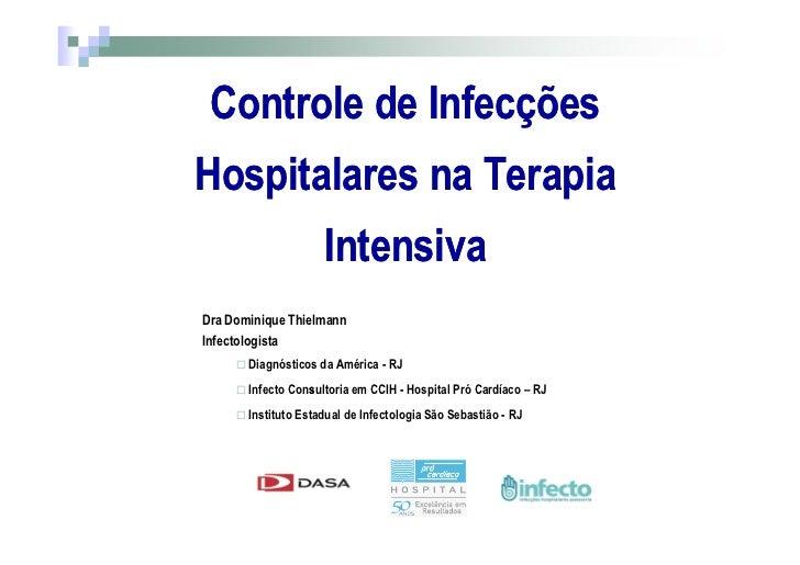 Controle de Infecções Hospitalares na Terapia                      Intensiva Dra Dominique Thielmann Infectologista       ...