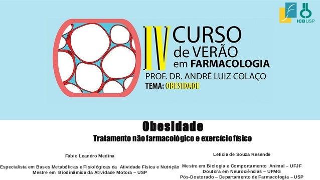 Fábio Leandro Medina Especialista em Bases Metabólicas e Fisiológicas da Atividade Física e Nutrição Mestre em Biodinâmica...