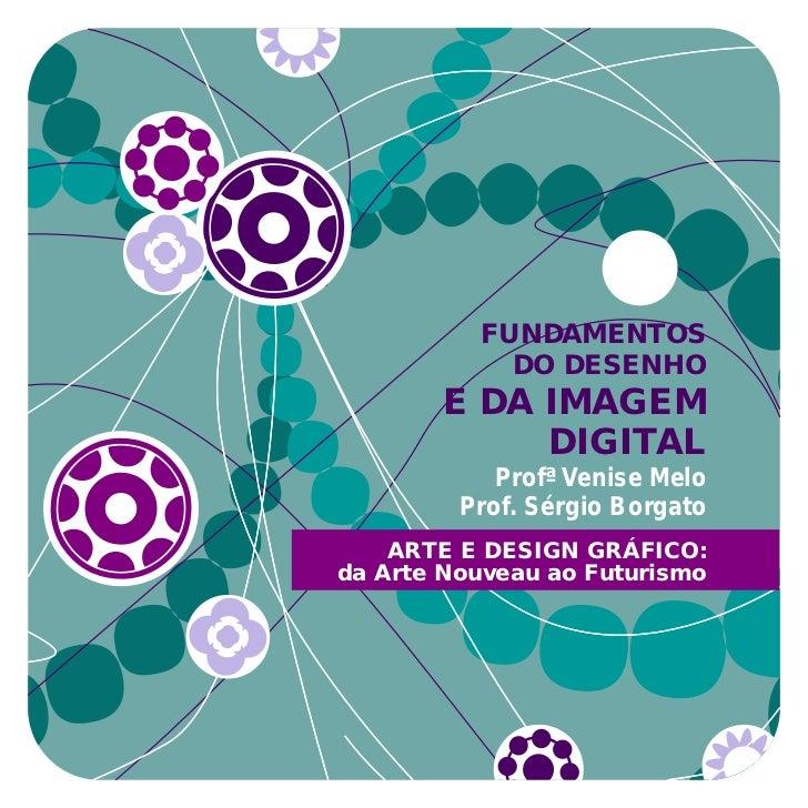 FUNDAMENTOS            DO DESENHO        E DA IMAGEM             DIGITAL            Profª Venise Melo         Prof. Sérgio...