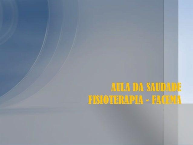 AULA DA SAUDADE FISIOTERAPIA - FACEMA