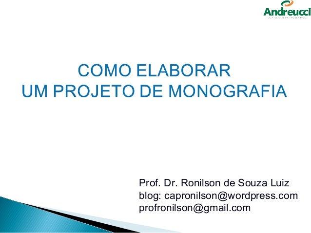 Prof. Dr. Ronilson de Souza Luizblog: capronilson@wordpress.comprofronilson@gmail.com