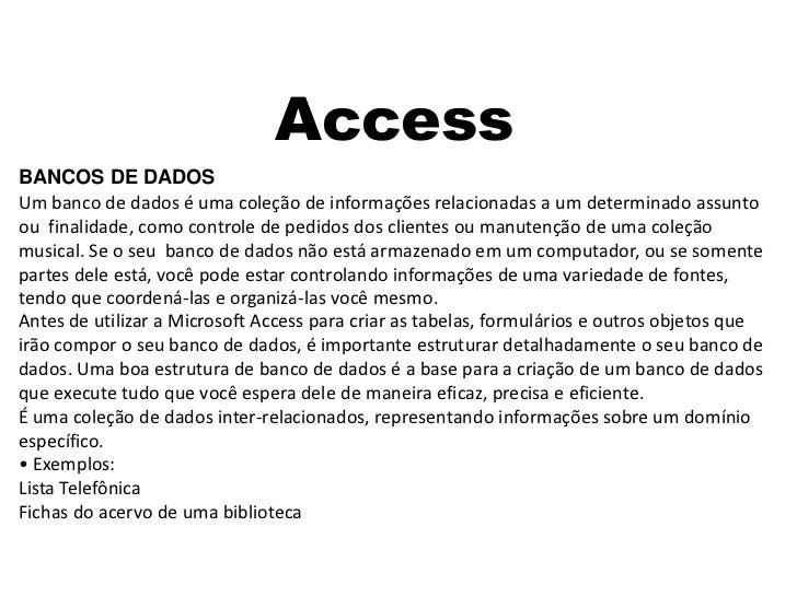 AccessBANCOS DE DADOSUm banco de dados é uma coleção de informações relacionadas a um determinado assuntoou finalidade, co...