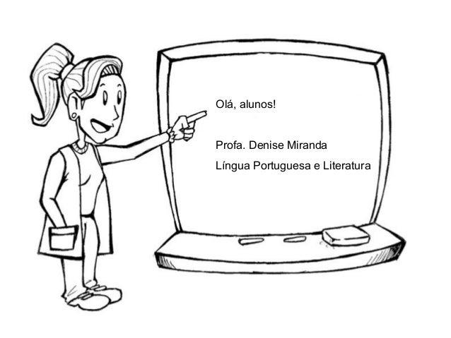 Olá, alunos! Profa. Denise Miranda Língua Portuguesa e Literatura