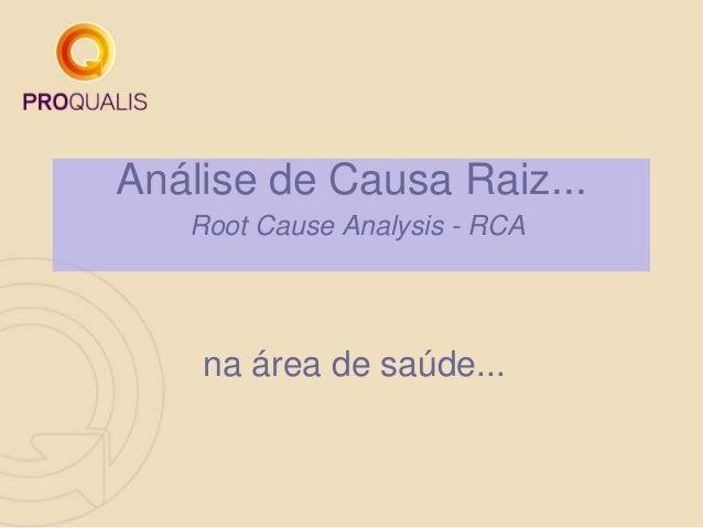 Análise de Causa Raiz... Root Cause Analysis - RCA na área de saúde...